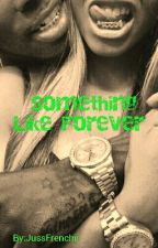 Something Like  Forever : Better Left Unsaid  by JussFrenchii