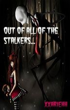 Out of All of the Stalkers... (Slender Man) by xxAriehh