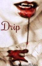 Drip by SappyRomanceWriter