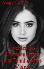Tochter des Dunklen Lords und Feindin ihres Vaters (HP ff) by MagicGirl110