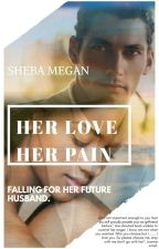 HER LOVE HER PAIN by shebamegan