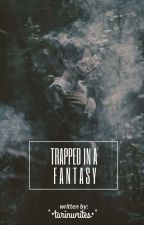 Trapped In A Fantasy  by TarrieS_Ahmed3012