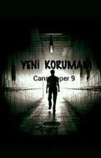 YENİ KORUMAM  (Askıya Alındı ) by CansuToper9