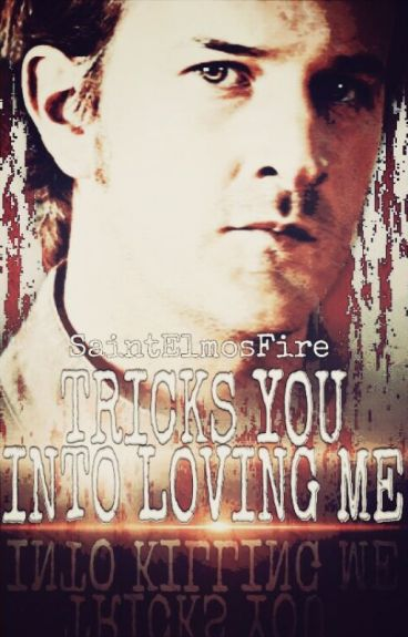 Tricks You Into Loving Me [Gabriel FF|SPN|#Wattys2016] by SaintElmosFire