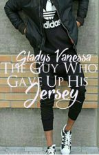 The Guy Who Gave Up His Jersey (New Version) by GladysVanessa