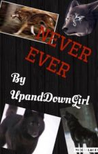 Never Ever by UpAndDownGirl