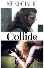 Not Expecting to Collide (COMPLETE) - ABP Fanfiction by Prairie_Chik