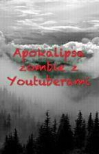 Apokalipsa zombie z Youtoberami by Lubiepkacki