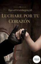 Luchare por tu Corazón by BarushVondegrey16