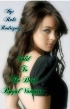 Sold To The Dark Royal Vampire {Book 1:The Dark Royal Vampire Series} by RodriguezRubi