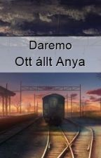 Ott állt Anya by DaremoOfficial