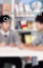 [Oneshot][XiHong] Chí Hoành by Shika_XH