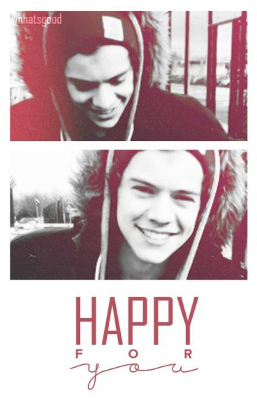 Happy For You || H.S