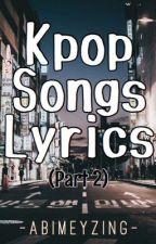 Kpop Songs Lyrics (Part 2) by Katleyaaa