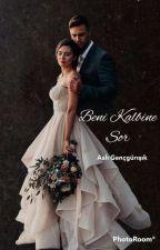 BENİ KALBİNE SOR(Tamamlandı) by asli1909