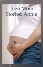 Teen Mom Stories: Annie by teenmom2