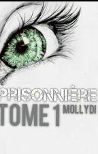 Prisonnière... [Tome 1 Terminé] by MollyDi