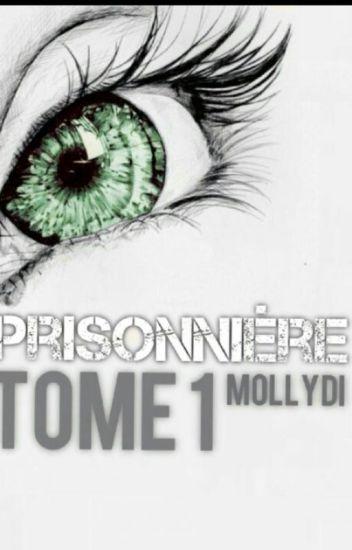 Prisonnière... [Tome 1 Terminé]