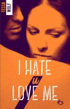 I Hate U Love Me - Tome 3 (10 premiers chapitres - BLACKMOON éditions) by TessaWolfFR