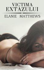 Victima Extazului | Vol. I | by ElanieMatthews