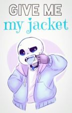 Give me my jacket || One-shot || Sans x reader by Korine-chan