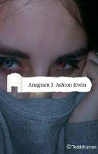 Anagram ||Ashton Irwin by Teddyhuman