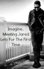 Imagine.. Meeting Jared Leto For The First Time by imaginejaredleto