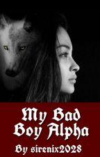 My Bad Boy Alpha by sirenix2028