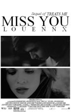 Miss you | ch Sequel of Treats Me (terminée) by Louennx
