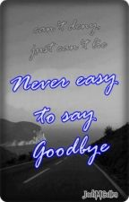 Never easy to say goodbye by JoshMCullen