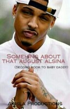 Something about that August Alsina (Second book to baby daddy) by _anisla_