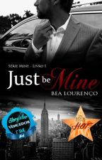 "Just be Mine - Livro I - Série ""Mine"" by AutoraBeaLourenco"