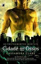 Cidade dos Ossos - Os Instrumentos Mortais - Vol 1 - by thayanefernandes716