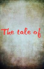 The Tale Of by hannahtatum