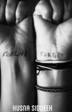 Forgive And Forget by HusnaSiddeek