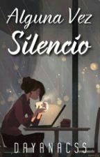 Alguna Vez Silencio by DayanaCss