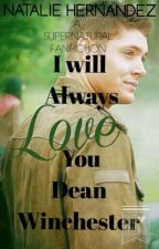 I Love You Till The End Dean Winchester by Nshernandez