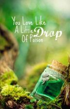 You Love Like A Little Drop Of Poison {Sequel to Oh.Sweet.Slytherin!} by YouTalkAGoodGame