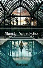 Change Your Mind (EN CORRECTION) by Awana_