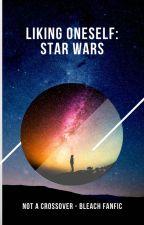 Liking Oneself: Star Wars (Bleach Fanfic non-crossover) by yemihikari
