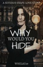 Why would you Hide. A Severus Snape Fanfiction (On Hold) by whelau29
