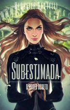 Subestimada - O Poder Oculto  by MichelleCastelli