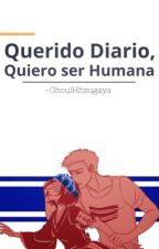 Querido Diario, Quiero Ser Humana || IchiRuki  by -GhoulHitsugaya