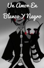 Un amor en blanco y negro... (Puppet y tu) by Lady-Of-Your-Dreams