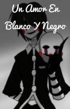 Un amor en blanco y negro... (Puppet y tu) by Lady-Of-Your-Dreams