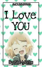 I Love You «Ammourshipping» [#PremiosWABooks] *EN EDICIÓN*  by Nat-Morita