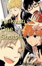 Haikyuu One Shots!~ by MinaIsugi