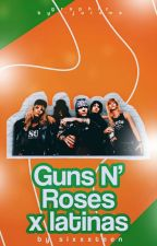 ¿Cómo Sería Si Guns N' Roses Anduviera Con Una Latina?#Gnrgirls1 by Reiicosmica
