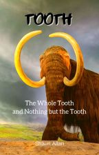 The Tooth, the Whole Tooth and Nothing but the Tooth by ShaunAllan