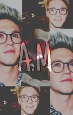 A.M - Niall Horan by rightnow1D